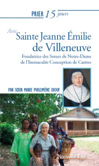 Prier 15 jours avec Jeanne-Émilie de Villeneuve, de Sr M-Philomène - Nouvelle Cité 2018